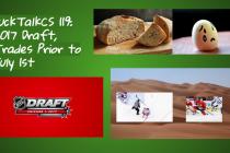 PuckTalkCS 119: 2017 Draft, Trades Prior to July 1st